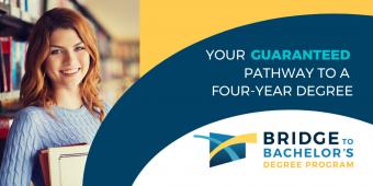 Your guaranteed pathway to a four-year degree Bridge to Bachelor's degree program
